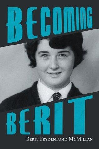 Becoming Berit Berit Frydenlund McMillan