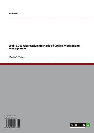 Web 2.0 & Alternative Methods of Online Music Rights Management  by  Baris Isik