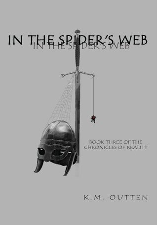 In The Spiders Web:Book Three of the Chronicles of Reality K.M. Outten