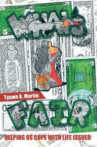 WHATS FAIR: Helping Us Cope with Life Issues  by  Tyawn A. Martin