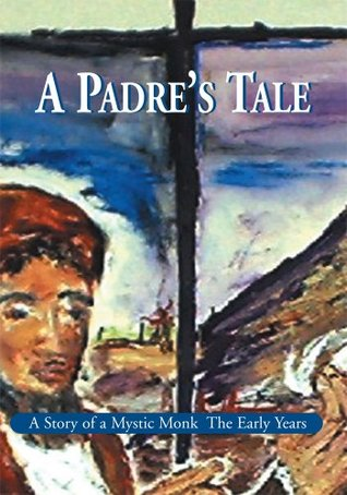 A Padres Tale:A Story of a Mystic Monk The Early Years  by  Maija Ingrida Meijers