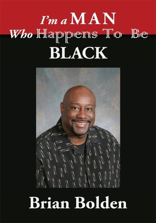 Im a Man Who Happens To Be Black  by  BRIAN BOLDEN