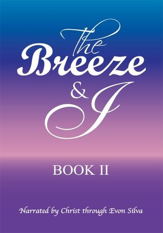 The Breeze & I Book II  by  Narrated By Christ Through Evon Silva