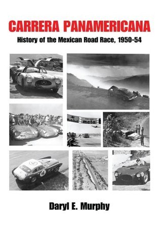 CARRERA PANAMERICANA: History of the Mexican Road Race, 1950-54  by  Daryl Murphy