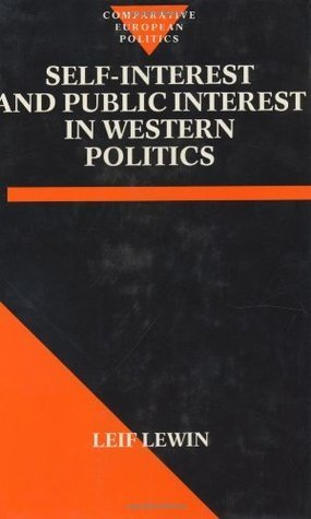Self Interest and Public Interest in Western Politics  by  Leif Lewin