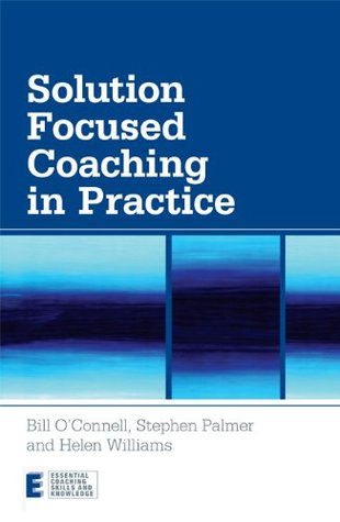 Solution Focused Coaching in Practice (Essential Coaching Skills and Knowledge) Bill OConnell