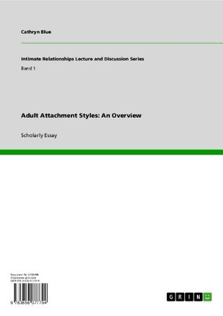 Adult Attachment Styles: An Overview (Intimate Relationships Lecture and Discussion Series)  by  Cathryn Blue