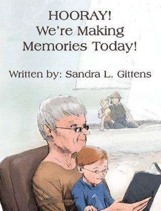HOORAY! Were Making Memories Today!  by  Sandra L. Gittens