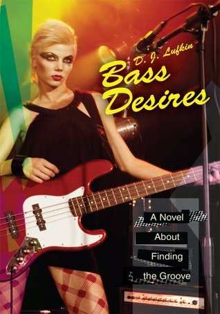 Bass Desires: A Novel About Finding the Groove  by  D. Lufkin