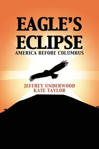 Eagles Eclipse:America Before Columbus  by  Jeffrey Underwood and Kate Taylor