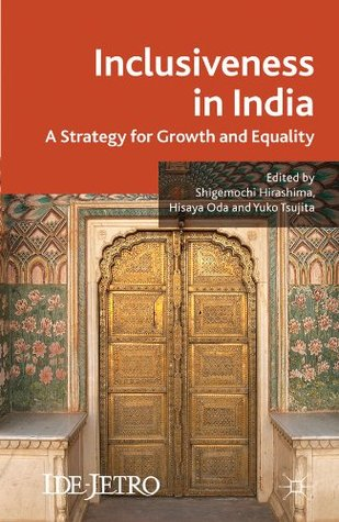 Inclusiveness in India: A Strategy for Growth and Equality  by  Shigemochi Hirashima