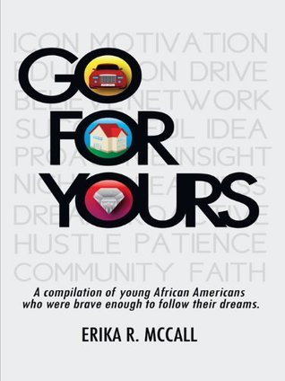 GO FOR YOURS: A compilation of young, African Americans who were brave enough to reach for the stars.  by  Erika R. McCall