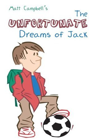 The Unfortunate Dreams Of Jack  by  Matt Campbell