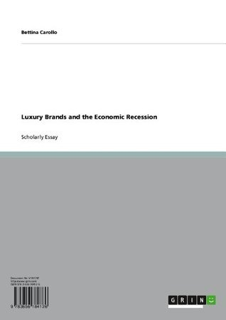 Luxury Brands and the Economic Recession Bettina Carollo