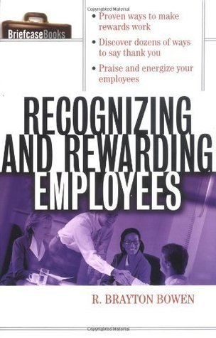Recognizing and Rewarding Employees (Briefcase Books Series) Robert Bowen