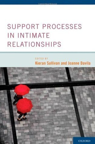 Support Processes in Intimate Relationships Kieran T. Sullivan