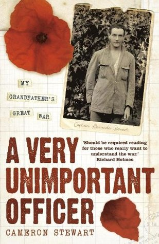 A Very Unimportant Officer: Life and Death on the Somme and at Passchendaele Alexander Stewart