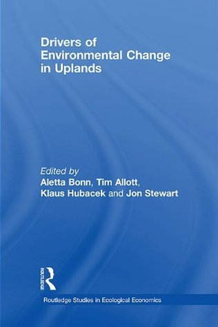 Drivers of Environmental Change in Uplands (Routledge Studies in Ecological Economics) Aletta Bonn