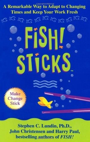 Fish Sticks: A Remarkable Way to Adapt to Changing Times and Keep Your Work Fresh  by  Harry Paul