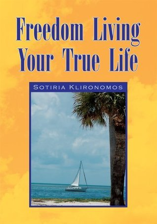 Freedom Living Your True Life  by  Sotiria Klironomos