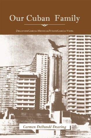 Our Cuban family: DellundeGarcia-MenocalPuyansGarcia-Vieta  by  Carmen Dellundxe9 Dearing