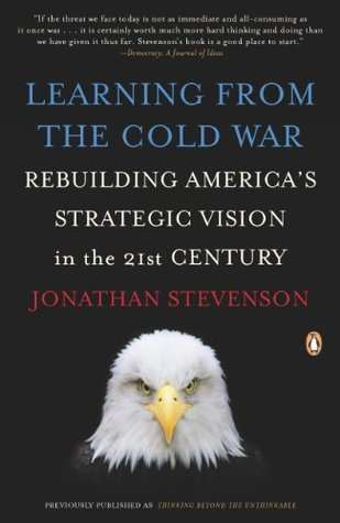 Learning from the Cold War: Rebuilding Americas Strategic Vision in the 21st Century  by  Jonathan Stevenson