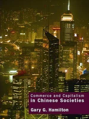 Commerce and Capitalism in Chinese Societies Gary G. Hamilton