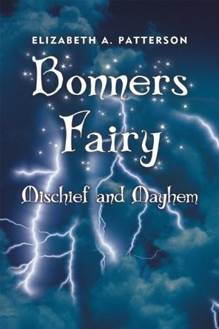 Mischief and Mayhem: A Bonners Fairy Novel  by  Elizabeth A. Patterson
