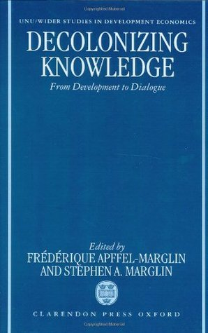Decolonizing Knowledge: From Development to Dialogue (Studies in Development Economics)  by  Frédérique Apffel-Marglin