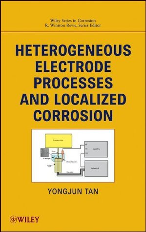 Heterogeneous Electrode Processes and Localized Corrosion (Wiley Series in Corrosion)  by  Yongjun Mike Tan