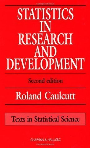Statistics in Research and Development, Second Edition R. Caulcutt