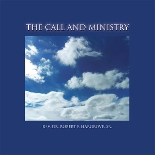 THE CALL AND MINISTRY : How God Did It  by  Robert F. Hargrove