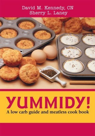 Yummidy!:A Low Carb Guide and Meatless Cook Book David Kennedy