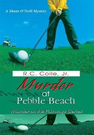 MURDER AT PEBBLE BEACH: Murder on the Fairways Series R.C. Coile Jr.