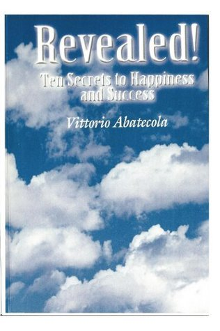 Revealed!  Ten Secrets to Happiness and Success Vittorio Abatecola