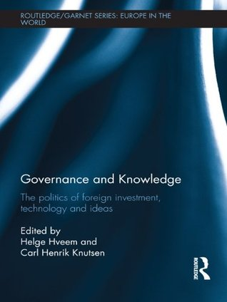 Governance and Knowledge: The Politics of Foreign Investment, Technology and Ideas (Routledge/GARNET series)  by  Helge Hveem