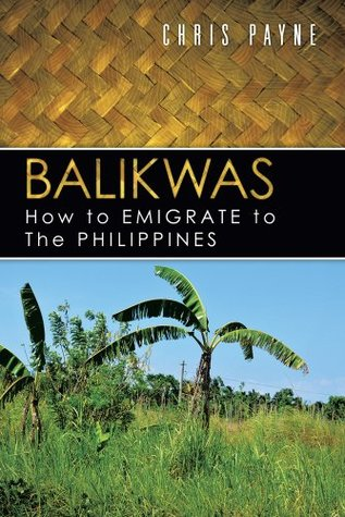 Balikwas : How to Emigrate to The Philippines Chris Payne