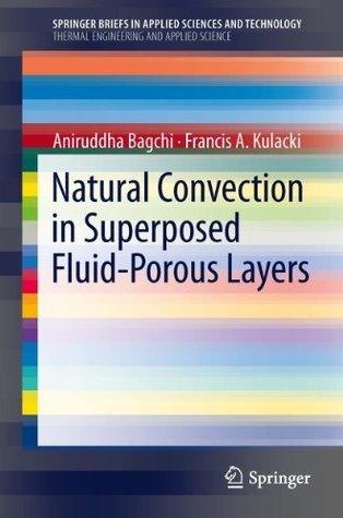 Natural Convection in Superposed Fluid-Porous Layers (SpringerBriefs in Applied Sciences and Technology / SpringerBriefs in Thermal Engineering and Applied Science)  by  Aniruddha Bagchi