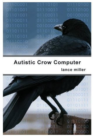 Autistic Crow Computer  by  Lance Miller