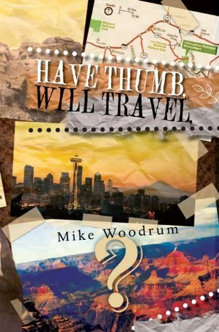 HAVE THUMB, WILL TRAVEL: A Samaritans Walk  by  Mike Woodrum