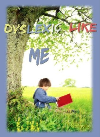 Dyslexic Like Me  by  J.T. Connolly