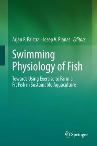 Swimming Physiology of Fish: Towards Using Exercise to Farm a Fit Fish in Sustainable Aquaculture  by  Arjan P. Palstra