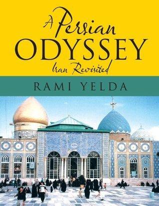 A Persian Odyssey: Iran Revisited Rami Yelda