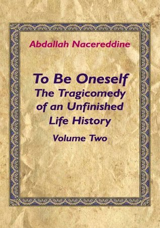 To Be Oneself:The Tragicomedy of an Unfinished Life History Volume 2  by  Abd Allah Nasir al-Din
