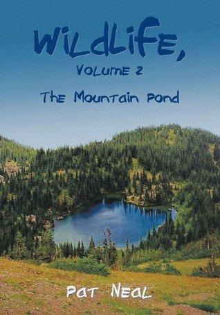 WildLife, Volume 2: The Mountain Pond Pat Neal