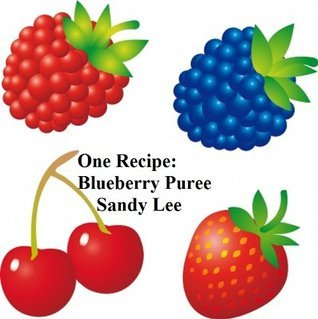 One Recipe: Blueberry Puree  by  Sandy Lee
