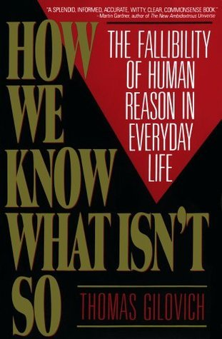 How We Know What Isnt So: Fallibility of Human Reason in Everyday Life  by  Thomas Gilovich