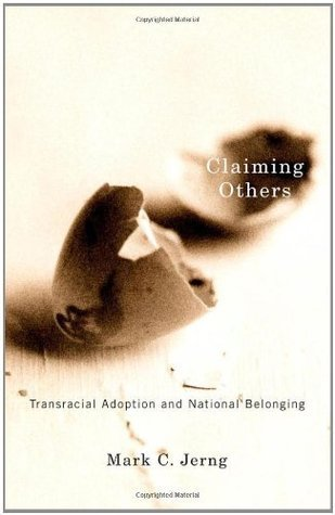 Claiming Others: Transracial Adoption and National Belonging Mark C. Jerng