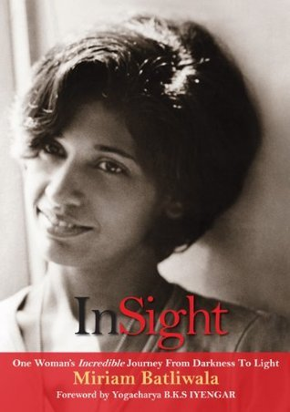 InSight: One Womans Incredible Journey From Darkness to Light Miriam Batliwala