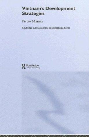 Vietnams Development Strategies (Routledge Contemporary Southeast Asia Series) Pietro Masina